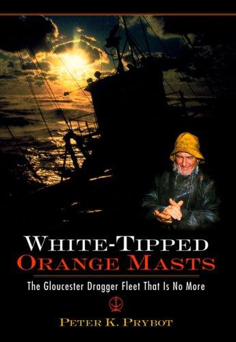 White-Tipped Orange Masts: The Gloucester Dragger Fleet: Peter K Prybot