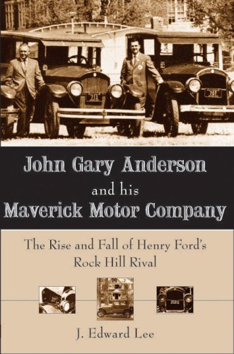 9781596292291: John Gary Anderson and his Maverick Motor Company:: The Rise and Fall of Henry Ford's Rock Hill Rival