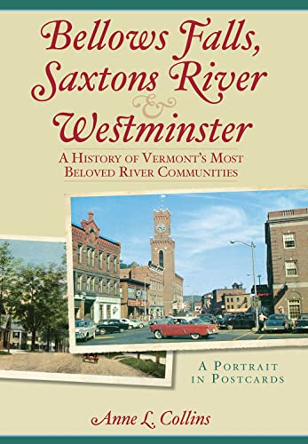 9781596292376: Bellows Falls, Saxtons River & Westminster:: A History of Vermont's Most Beloved River Communities (Vintage Images)