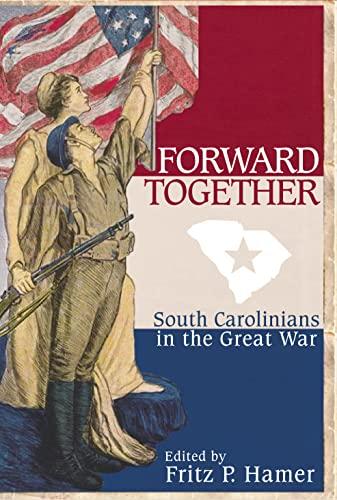 Forward Together:: South Carolinians in the Great: Hamer, Fritz P.;