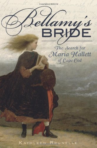 Bellamy's Bride - The Search for Maria Hallett Od Cape cod: Brunelle. Kathleen