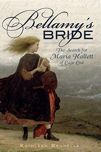 Bellamy's Bride - The Search for Maria Hallett Od Cape cod: Brunelle. Kathleen
