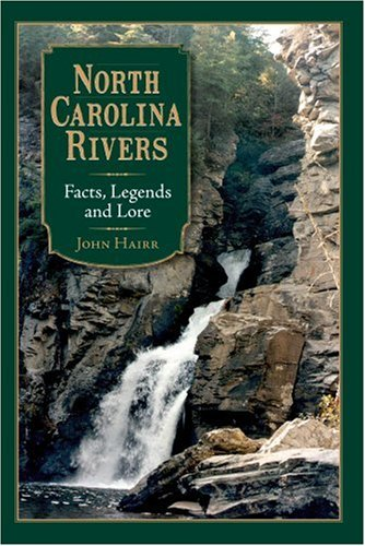 North Carolina Rivers: Facts, Legends & Lore.: John Hairr
