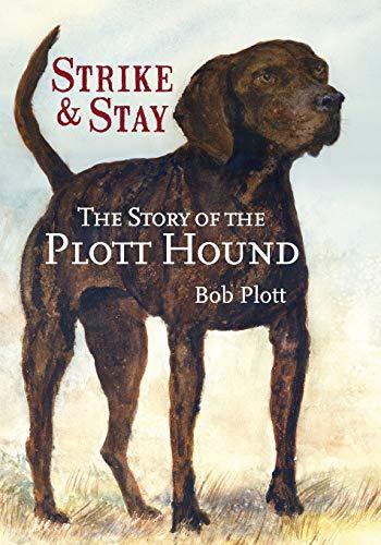 The Story of the Plott Hound: Strike & Stay: Plott, Bob