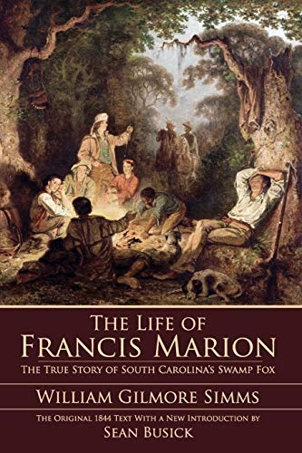 9781596292635: The Life of Francis Marion: The True Story of South Carolina's Swamp Fox