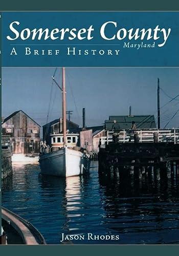 Somerset County Maryland: A Brief History.: Jason Rhodes
