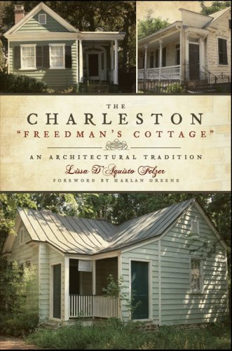 The Charleston 'Freedman's Cottage': An Architectural Tradition: Lissa D'Aquisto Felzer,