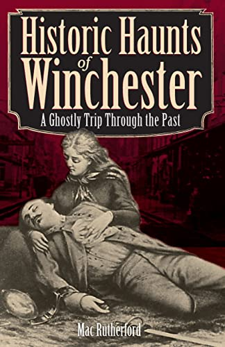 9781596292970: Historic Haunts of Winchester: A Ghostly Trip Through the Past (Haunted America)