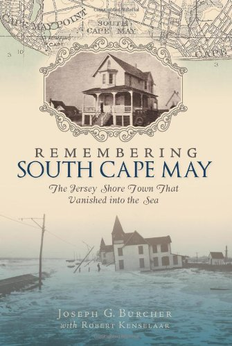 Remembering South Cape May: The Jersey Shore Town That Vanished Into the Sea: Burcher, Joseph G.; ...