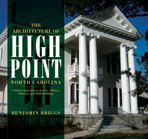 9781596293267: Architecture of High Point, North Carolina, The:: A History and Guide to the City's Houses, Churches and Public Buildings