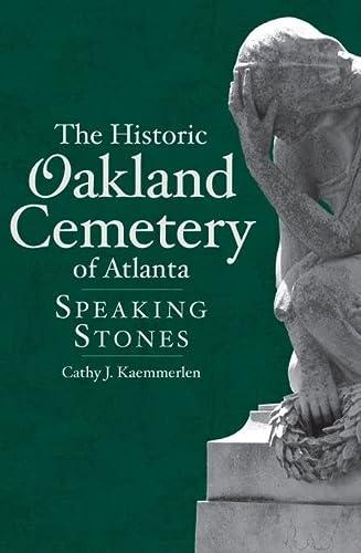 9781596293304: The Historic Oakland Cemetery of Atlanta: Speaking Stones (Landmarks)