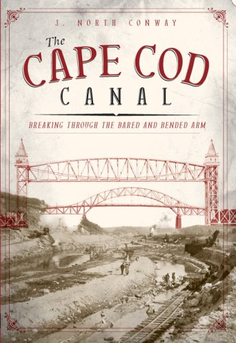 9781596293748: The Cape Cod Canal: Breaking Through the Bared and Bended Arm