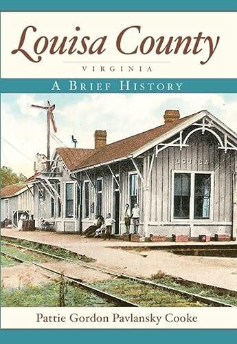 Louisa County, Virginia:: A Brief History: Pattie Gordon Pavlansky