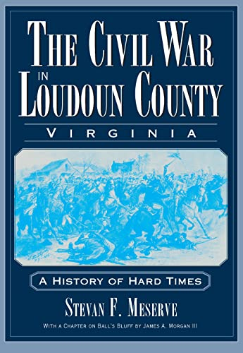 9781596293786: Civil War in Loudoun County, Virginia, The:: A History of Hard Times