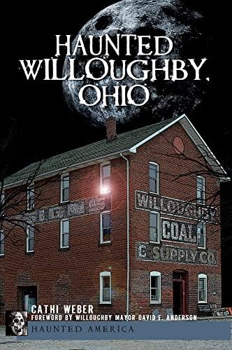 Haunted Willoughby, Ohio (Haunted America): Weber, Cathi