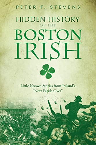 9781596294509: Hidden History of the Boston Irish: Little-Known Stories from Ireland's