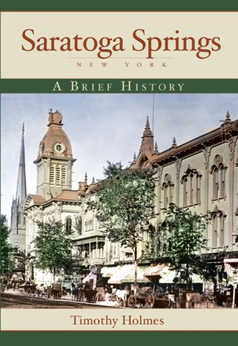 Saratoga Springs, New York:: A Brief History: Holmes, Timothy