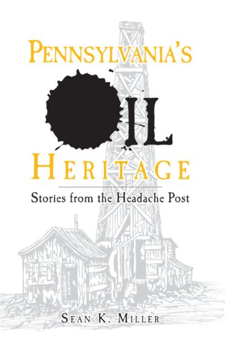 9781596294639: Pennsylvania's Oil Heritage:: Stories from the Headache Post