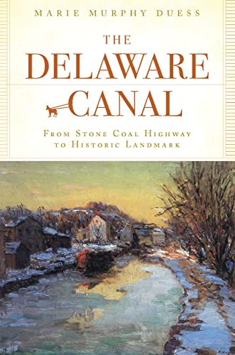 9781596294875: The Delaware Canal:: From Stone Coal Highway to Historic Landmark