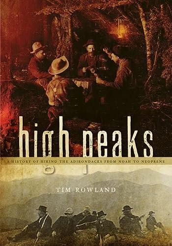 9781596295414: High Peaks: A History of Hiking the Adirondacks from Noah to Neoprene