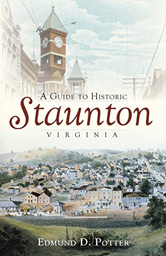 9781596295438: A Guide to Historic Staunton, Virginia (History & Guide)