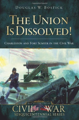 9781596295735: The Union Is Dissolved!: Charleston and Fort Sumter in the Civil War (Civil War Sesquicentennial)