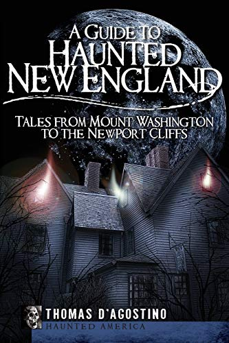 9781596295971: A Guide to Haunted New England: Tales from Mount Washington to the Newport Cliffs (Haunted America)