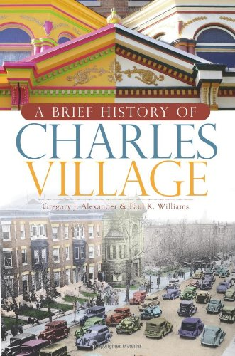 A Brief History of Charles Village: Alexander, Gregory J.; Williams, Paul K.