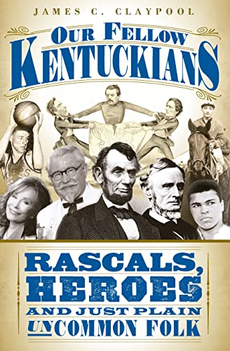 9781596296480: Our Fellow Kentuckians: Rascals, Heroes and Just Plain Uncommon Folk