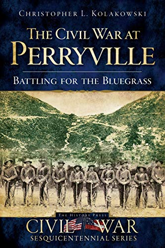 9781596296725: The Civil War at Perryville: Battling for the Bluegrass (Civil War Series)