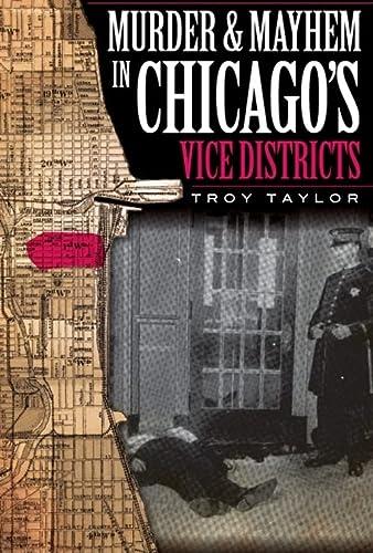 9781596296923: Murder and Mayhem in Chicago's Vice Districts (Murder & Mayhem)