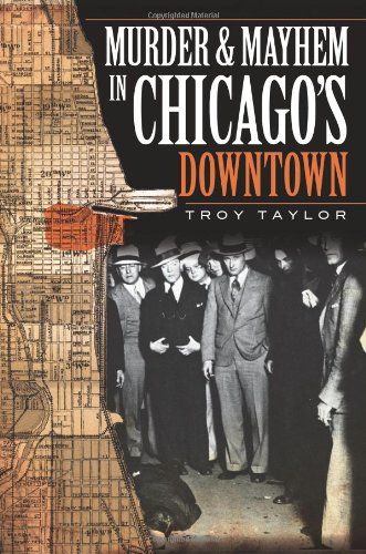 Murder & Mayhem in Chicago's Downtown (1596296941) by Troy Taylor