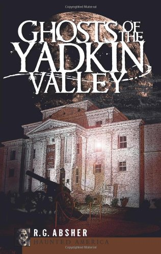 9781596297111: Ghosts of the Yadkin Valley (Haunted America)