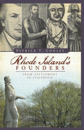 Rhode Island's Founders from Settlement to Statehood: Conley, Patrick T.