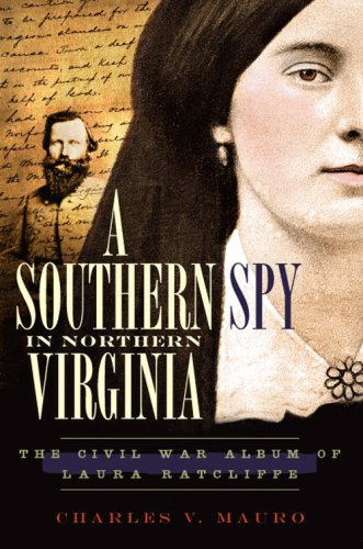 9781596297432: A Southern Spy in Northern Virginia: The Civil War Album of Laura Ratcliffe (Civil War Series)
