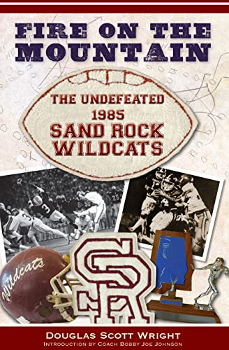 Fire on the Mountain:: The Undefeated 1985 Sand Rock Wildcats