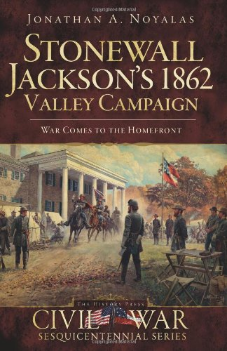9781596297937: Stonewall Jackson's 1862 Valley Campaign: War Comes to the Homefront (Civil War Sesquicentennial)