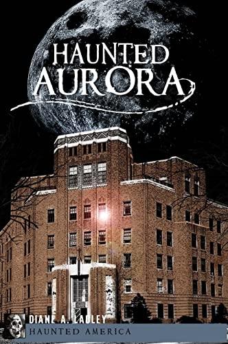 9781596298057: Haunted Aurora (Haunted America)
