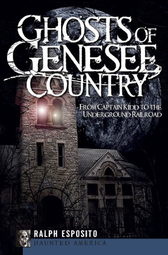 9781596298118: Ghosts of Genesee Country (NY): From Captain Kidd to the Underground Railroad (Haunted America)