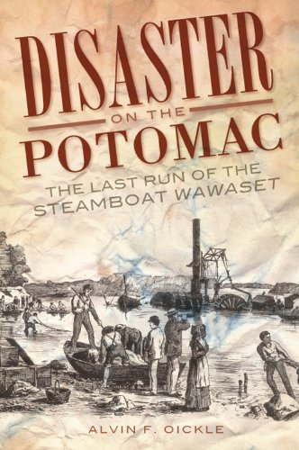 Disaster on the Potomac: The Last Run of the Steamboat Wawaset: Alvin F. Oickle