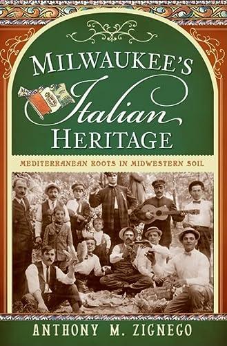 9781596298361: Milwaukee's Italian Heritage: Mediterranean Roots in Midwestern Soil (American Heritage)