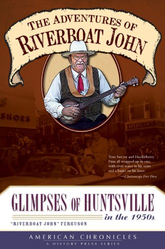 9781596298521: The Adventures of Riverboat John: Glimpses of Huntsville in the 1950's (American Chronicles)