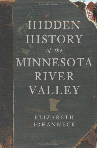 HIDDEN HISTORY OF THE MINNESOTA RIVER VALLEY: Johanneck, Elizabeth