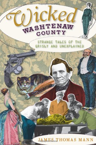 9781596299122: Wicked Washtenaw County: Strange Tales of the Grisly and Unexplained