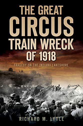 9781596299313: The Great Circus Train Wreck of 1918: Tragedy on the Indiana Lakeshore (Disaster)