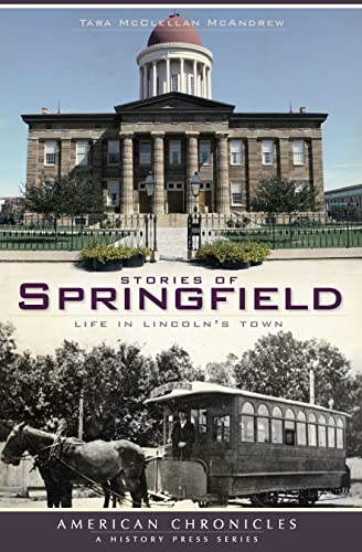 Stories of Springfield:: Life in Lincoln's Town (American Chronicles): McAndrew, Tara ...