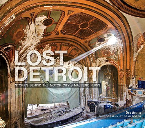 Lost Detroit: Stories Behind the Motor City s Majestic Ruins (Paperback): Dan Austin