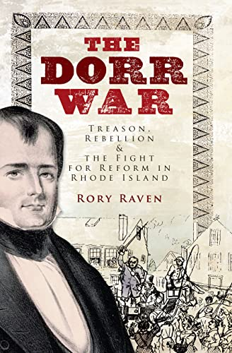 Dorr War: Treason, Rebelion & the Fight for Reform in Rhode Island.: Rory Raven