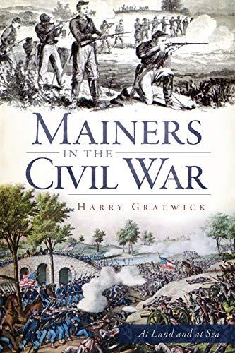 Mainers in the Civil War (Civil War Series): Gratwick, Harry