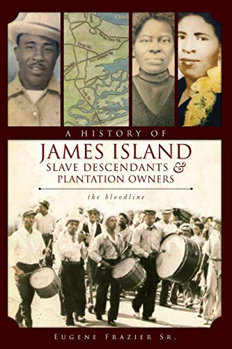 9781596299764: A History of James Island Slave Descendants & Plantation Owners: The Bloodline (American Heritage)